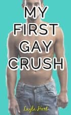 My First Gay Crush ebook by Layla Hart