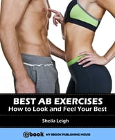 Best Ab Exercises: How to Look and Feel Your Best ebook by Sheila Leigh