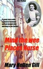 Mind The wee Places Nurse. ebook by Mary Helen Gill