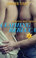 Curves and Spurs: Claiming Rebecca - Curves and Spurs, #2 ebook by Emme Salt