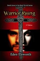 Warrior Rising - Real World, #3 ebook by Eden Elsworth