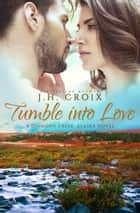 Tumble Into Love - A Diamond Creek, Alaska Novel ebook by J.H. Croix