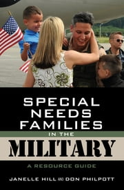 Special Needs Families in the Military - A Resource Guide ebook by Don Philpott,Janelle B. Moore
