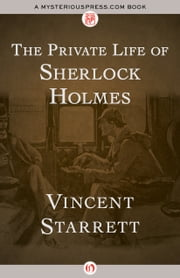 The Private Life of Sherlock Holmes ebook by Vincent Starrett