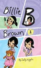 Billie B Brown Collection #1 ebook by Sally Rippin