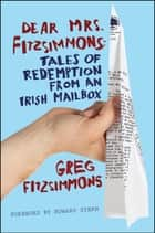 Dear Mrs. Fitzsimmons - Tales of Redemption from an Irish Mailbox ebook by Greg Fitzsimmons