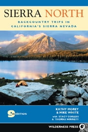 Sierra North - Backcountry Trips in Californias Sierra Nevada ebook by Kathy Morey,Mike White,Stacey Corless,Thomas Winnett