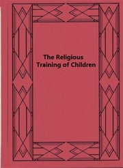 The Religious Training of Children ebook by Abby Morton Diaz