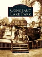 Conneaut Lake Park ebook by Michael E. Costello