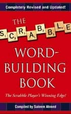 The Scrabble Word-Building Book ebook by Saleem Ahmed