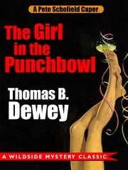 The Girl in the Punchbowl: A Pete Schofield Caper ebook by Thomas B. Dewey