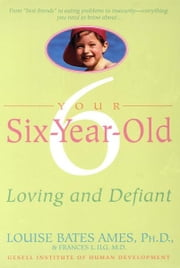 Your Six-Year-Old - Loving and Defiant ebook by Louise Bates Ames,Frances L. Ilg