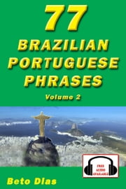77 Brazilian Portuguese Phrases Volume 2 ebook by Beto Dias