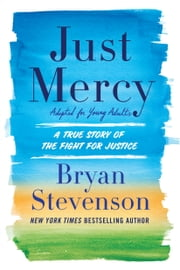 Just Mercy (Adapted for Young Adults) - A True Story of the Fight for Justice ebook by Bryan Stevenson
