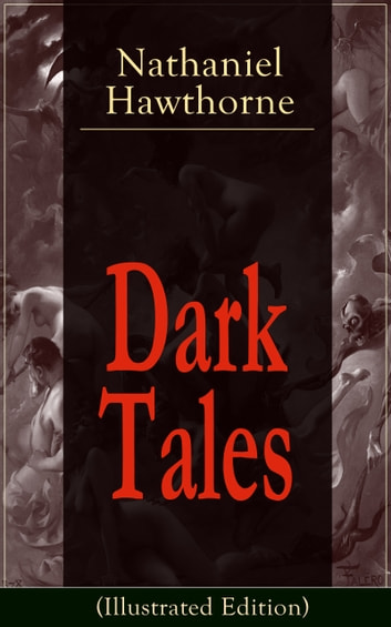 "Dark Tales (Illustrated Edition) - Gothic Classics: ""The House of the Seven Gables"", ""The Minister's Black Veil"", ""Dr. Heidegger's Experiment"", ""Birthmark"", ""An Old Woman's Tale"", ""Ghost of Doctor Harris""… ebook by Nathaniel Hawthorne"