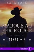 Marqué au fer rouge - Texas #4 eBook by Annabelle Blangier, Sara York