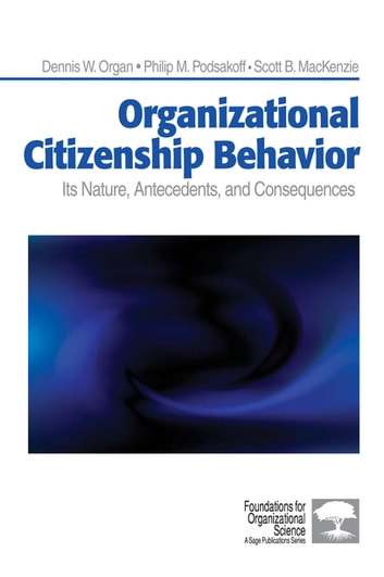 Organizational Citizenship Behavior - Its Nature, Antecedents, and Consequences ebook by Dennis W. Organ,Philip M. Podsakoff,Scott Bradley MacKenzie