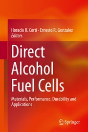 Direct Alcohol Fuel Cells - Materials, Performance, Durability and Applications ebook by Horacio R. Corti, Ernesto R. Gonzalez