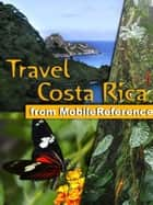 Travel Costa Rica: Illustrated Guide, Phrasebook & Maps. Includes San José, Cartago, Manuel Antonio National Park and more. (Mobi Travel) eBook by MobileReference