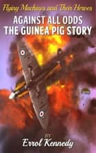 Against All Odds: The Guinea Pig Story ebook by Errol Kennedy