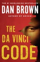 The Da Vinci Code - Featuring Robert Langdon ebook by Dan Brown