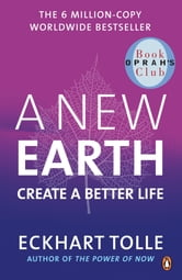 A New Earth - Create a Better Life ebook by Eckhart Tolle
