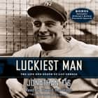 Luckiest Man - The Life and Death of Lou Gehrig audiobook by Jonathan Eig, Edward Herrmann, Jonathan Eig