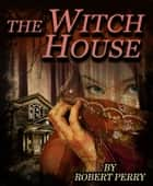 The Witch House ebook by Robert Oliver