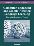 Computer-Enhanced and Mobile-Assisted Language Learning ebook by Felicia Zhang