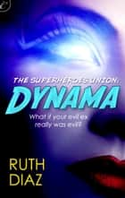 The Superheroes Union: Dynama ebook by Ruth Diaz