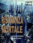 RISONANZA MORTALE - File 5 Top secret : Operazione Siberia ebook by Alessandro Falzani