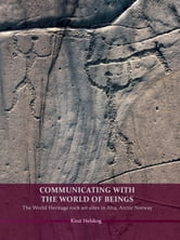 Communicating with the World of Beings - The World Heritage rock art sites in Alta, Arctic Norway ebook by Knut Helskog