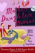 Mother-Daughter Movies ebook by Rosemary Rogers,Nell Rogers Michlin,Christine Ernst Bode