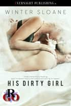 His Dirty Girl ebook by Winter Sloane
