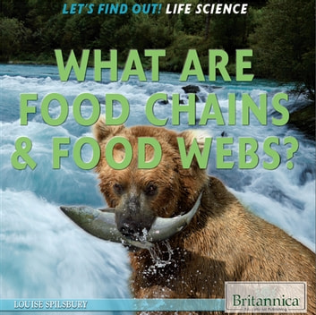 What Are Food Chains & Food Webs? ebook by Louise Spilsbury