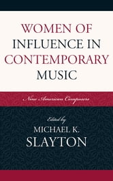 Women of Influence in Contemporary Music - Nine American Composers ebook by