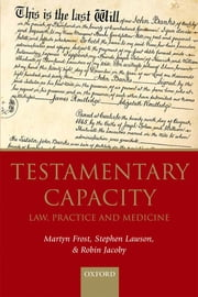 Testamentary Capacity - Law, Practice, and Medicine ebook by Martyn Frost,Stephen Lawson,Robin Jacoby