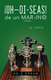 Oh–Di-Seas De Un Mar-Ino - 3A. Parte ebook by NO-É Dream
