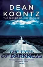 The Eyes of Darkness - A terrifying horror novel of unrelenting suspense ebook by Dean Koontz