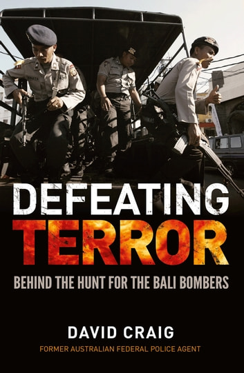 Defeating Terror - Behind The Hunt For The Bali Bombers ebook by David Craig