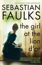 Girl At The Lion d'Or ebook by Sebastian Faulks