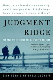 Judgment Ridge - The True Story Behind the Dartmouth Murders ebook by Dick Lehr,Mitchell Zuckoff