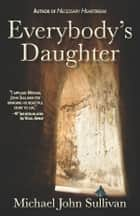 Everybody's Daughter ebook by Michael John Sullivan