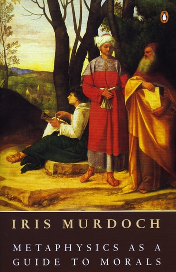 Metaphysics as a Guide to Morals ebook by Iris Murdoch
