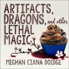 Artifacts, Dragons, and Other Lethal Magic audiobook by Meghan Ciana Doidge