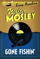 Gone Fishin' - Easy Rawlins 6 ebook by Walter Mosley