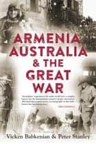Armenia, Australia & the Great War ebook by Vicken Babkenian, Peter Stanley