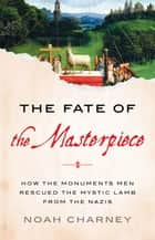 The Fate of the Masterpiece ebook by Noah Charney