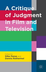 A Critique of Judgment in Film and Television ebook by Silke Panse,Dennis Rothermel