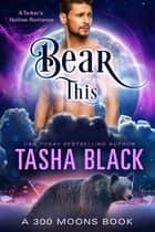 Bear This! (300 Moons #6) ebook by Tasha Black
